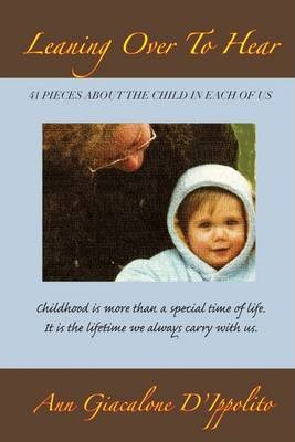 Leaning Over to Hear: 41 Pieces About the Child in Each of Us