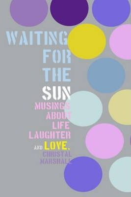Waiting for the Sun: Musings About Life, Laughter and Love