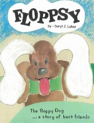 Floppsy : The Roppy Dog ... A Story of Best Friends
