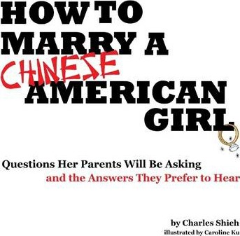 How to Marry a Chinese-American Girl: Questions Her Parents Will Be Asking and the Answers They Prefer to Hear