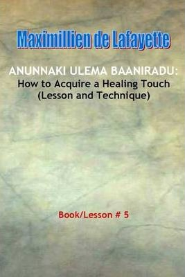 Anunnaki Ulema Baaniradu: How to Acquire a Healing Touch (Lesson and Technique)