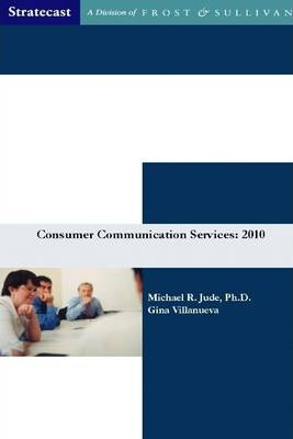 Consumer Communication Services 2010: Stratecast a Division of Frost & Sullivan