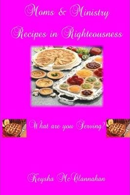 Moms and Ministry: Recipes in Righteousness- What are You Serving?