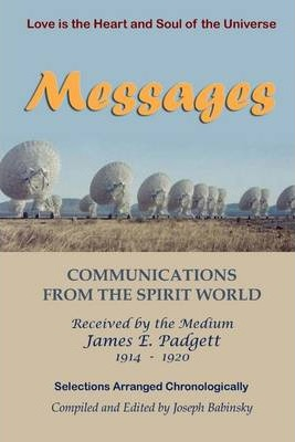 Messages : Communications From The Spirit World, Received by the Medium James E. Padgett 1914 - 1820, Love is the Heart and Soul of the Universe