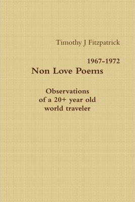 Non Love Poems : Observations of A 20+ Year Old World Traveler: 1967-1972