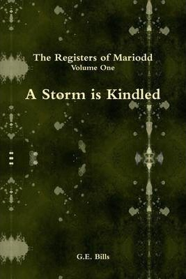 A Storm is Kindled: The Registers of Mariodd: Volume One