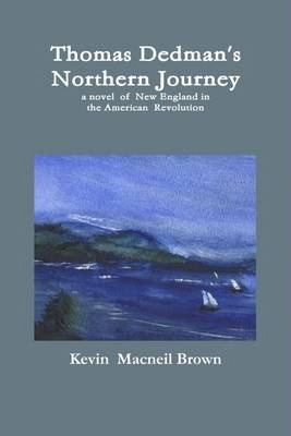 Thomas Dedman's Northern Journey: A Novel of New England in the American Revolution