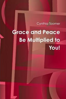 Grace and Peace Be Multiplied to You!