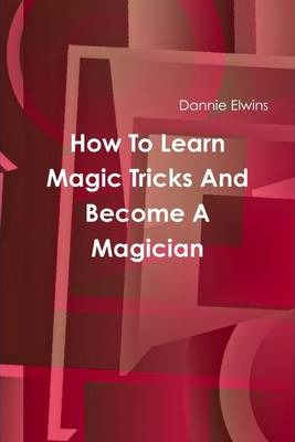 How to Learn Magic Tricks and Become a Magician