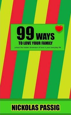 99 Ways to Love Your Family: Unlock the Hidden Dimension of Love in Your Everyday Life