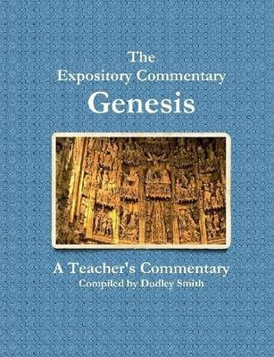 The Expository Commentary: Genesis- A Teahcer's Commentary