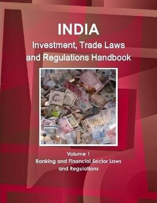 India: Investment, Trade Laws And Regulations Handbook