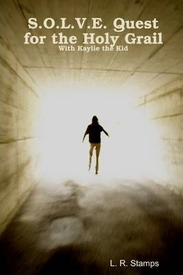 S.O.L.V.E. Quest for The Holy Grail: With Kaylie the Kid