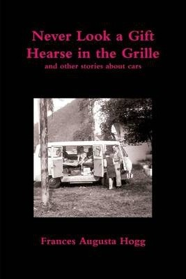 Never Look a Gift Hearse In the Grille: And Other Stories About Cars