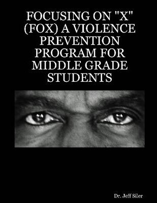 "Focusing On""X"" (Fox) A Violence Prevention Program For Middle Grade Students"