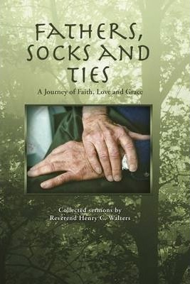 Fathers Socks and Ties: A Journey of Faith,Love and Grace: Collected Sermons