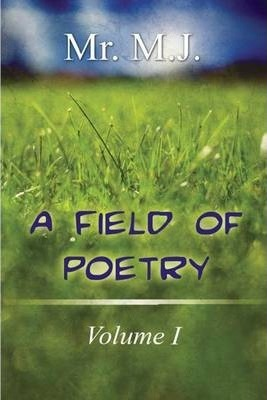 A Field of Poetry: Volume 1