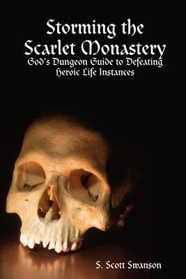 Storming the Scarlet Monastery: God's Dungeon Guide to Defeating Heroic Life Instances