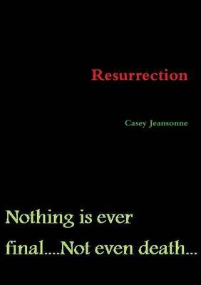 Resurrection: Nothing is Ever Final...Not Even Death...