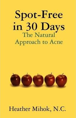 Spot-Free in 30 Days: The Natural Approach to Acne