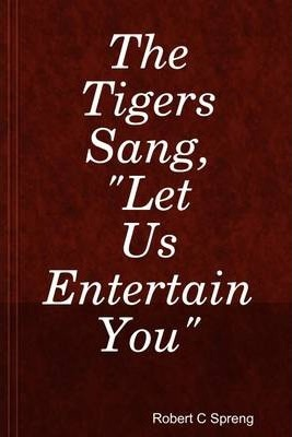 """The Tigers Sang, """"Let Us Entertain You"""""""