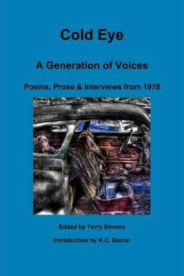 Cold Eye: A Generation of Voices: Poems, Prose & Interviews from 1978