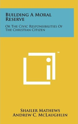 Building a Moral Reserve  Or the Civic Responsibilities of the Christian Citizen