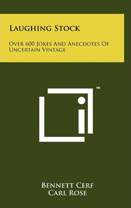 Laughing Stock  Over 600 Jokes and Anecdotes of Uncertain Vintage