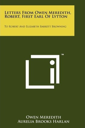 Letters from Owen Meredith, Robert, First Earl of Lytton  To Robert and Elizabeth Barrett Browning