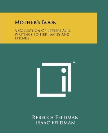 Mother's Book  A Collection of Letters and Writings to Her Family and Friends