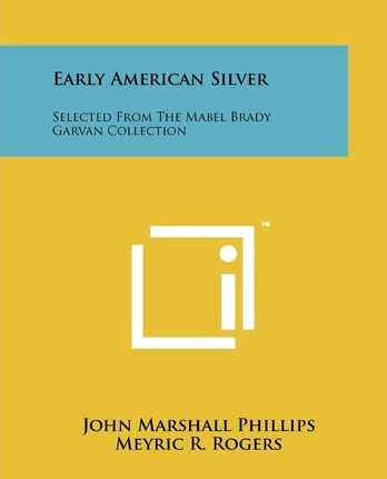 Early American Silver  Selected from the Mabel Brady Garvan Collection