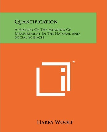 Quantification: A History of the Meaning of Measurement in the Natural and Social Sciences