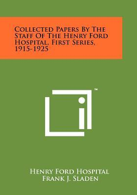 Collected Papers by the Staff of the Henry Ford Hospital, First Series, 1915-1925