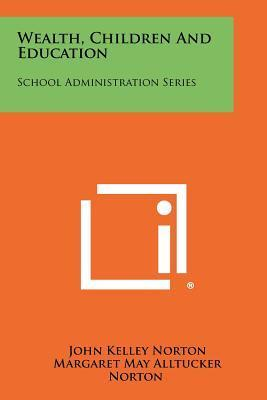 Wealth, Children and Education  School Administration Series