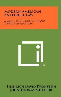 Modern American Antitrust Law  A Guide To Its Domestic And Foreign Application