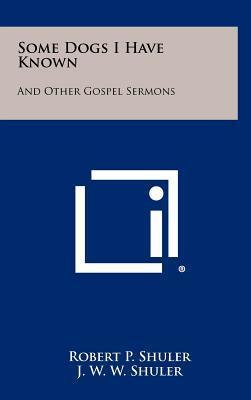 Some Dogs I Have Known  And Other Gospel Sermons