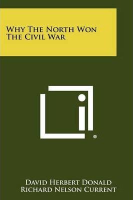why north won civil war david donald reflection economic m Why study war military history of why one side wins and another loses a war, and encompassing reflections on magisterial or on the civil war will focus on.