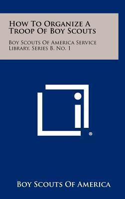 How to Organize a Troop of Boy Scouts