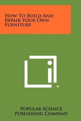 How to Build and Repair Your Own Furniture
