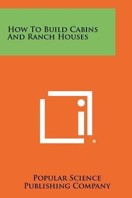 How to Build Cabins and Ranch Houses