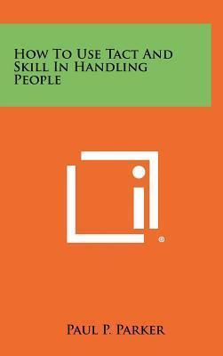 How To Use Tact And Skill In Handling People