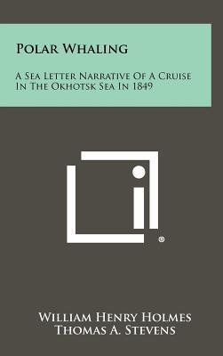 Polar Whaling  A Sea Letter Narrative Of A Cruise In The Okhotsk Sea In 1849