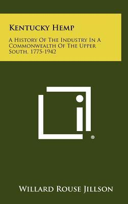 Kentucky Hemp  A History of the Industry in a Commonwealth of the Upper South, 1775-1942