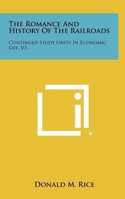 The Romance and History of the Railroads  Continued Study Units in Economic Life, V3