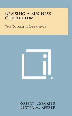 Revising a Business Curriculum  The Columbia Experience