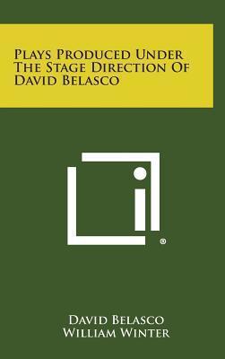 Plays Produced Under the Stage Direction of David Belasco