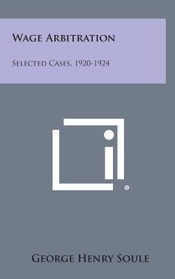 Wage Arbitration  Selected Cases, 1920-1924