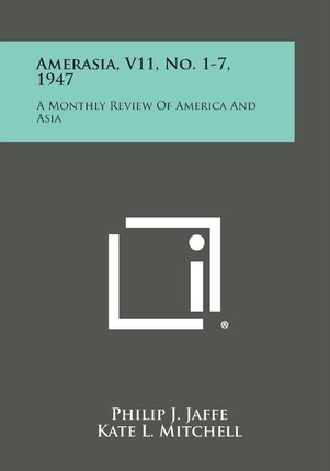 Amerasia, V11, No. 1-7, 1947  A Monthly Review of America and Asia