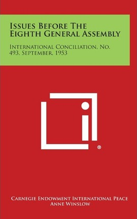 Issues Before the Eighth General Assembly  International Conciliation, No. 493, September, 1953