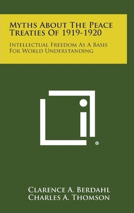 Myths about the Peace Treaties of 1919-1920  Intellectual Freedom as a Basis for World Understanding